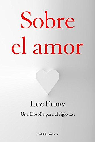 Sobre el amor: Una filosofía para el siglo XXI (Contextos) por Luc Ferry
