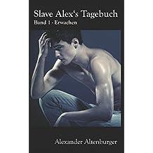 Slave Alex's Tagebuch: Band 1 (Slave Alex Tagebuch, Band 1)