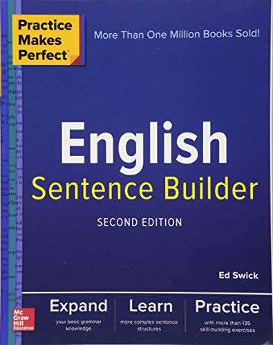 Practice Makes Perfect English Sentence Builder, Second Edition por Ed Swick
