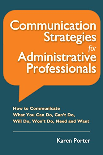 Communication Strategies for Administrative Professionals: How to Communicate What You Can Do, Can't Do, Will Do, Won't Do, Need and Want (English Edition)