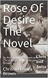 Rose Of Desire The Novel: By Anita Johnson Brown and Christopher Maurice Brown/Chris Brown (English Edition)
