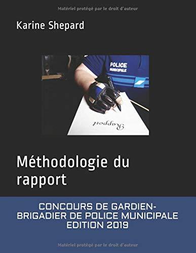 Concours de Gardien-Brigadier de Police Municipale: Méthodologie du rapport par Shep Karine Shepard