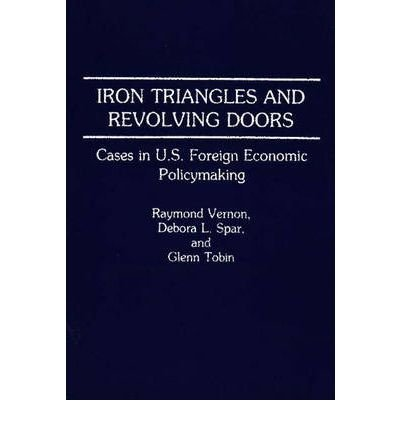 By Raymond Vernon ; Debora L Spar ; Glenn Tobin ( Author ) [ Iron Triangles and Revolving Doors: Cases in U.S. Foreign Economic Policymaking By Sep-1991 Paperback