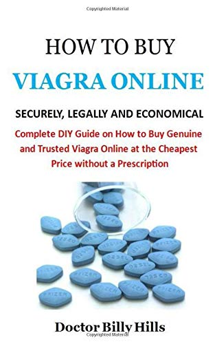 How to Buy Viagra Online Securely, Legally and Economical: Complete DIY Guide on How to Buy Genuine and Trusted Viagra Online at the Cheapest Price without a Prescription