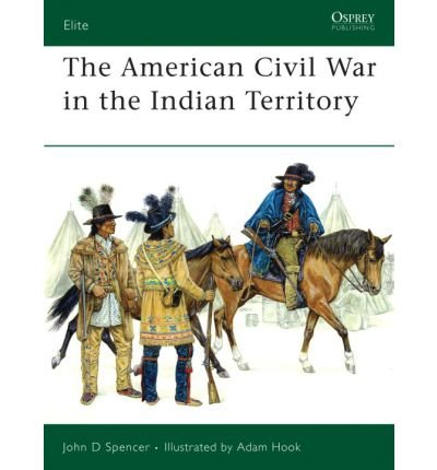 [(American Civil War in Indian Territory)] [ By (author) John D. Spencer, Illustrated by Adam Hook ] [August, 2006]