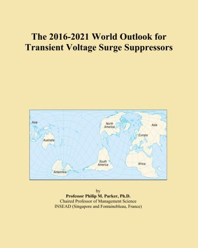 The 2016-2021 World Outlook for Transient Voltage Surge Suppressors - Transient Voltage Surge Suppressor