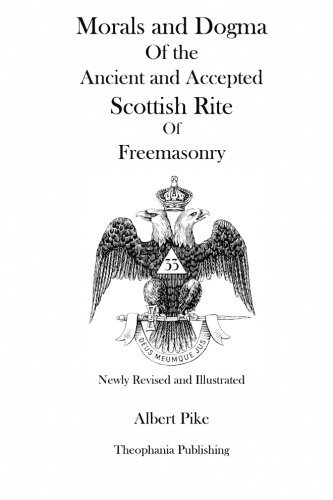 Morals and Dogma Of the Ancient and Accepted Scottish Rite Of Freemasonry (Newly Revised and Illustrated) by Albert Pike (2012-07-30)