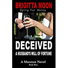 Deceived: A Husband's Will of Fortune: A Marston Mystery Thriller Novel Book Three (The Marston Series 3)