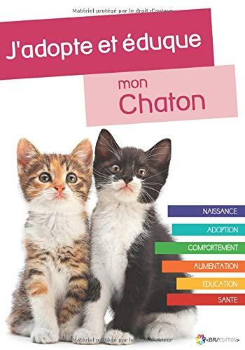 J'adopte et éduque mon Chaton: Naissance, adoption, comportement, alimentation, santé et éducation du chat par Rue du Chat