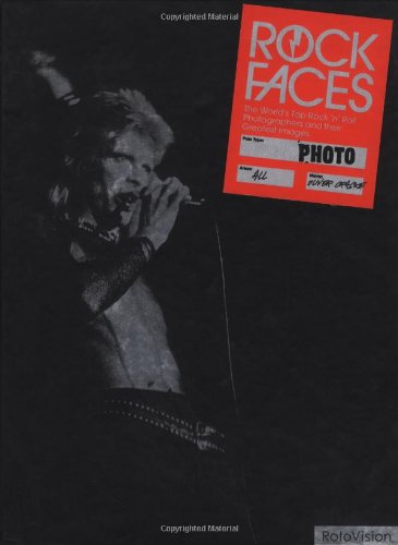 Rock Faces: The World's Top Rock 'n' Roll Photographers and Their Greatest Images