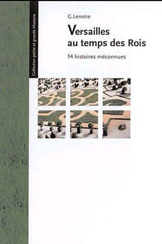 Versailles au temps des rois : 34 histoires méconnues