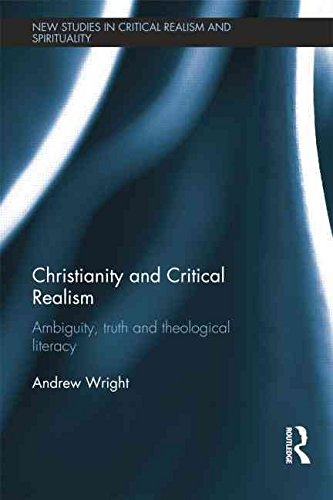 [(Christianity and Critical Realism : Ambiguity, Truth and Theological Literacy)] [By (author) Andrew Wright] published on (July, 2014)