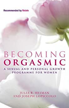Becoming Orgasmic: A sexual and personal growth programme for women by [Heiman, Julia R., LoPiccolo, Joseph, Piccolo, Leslie Lo]