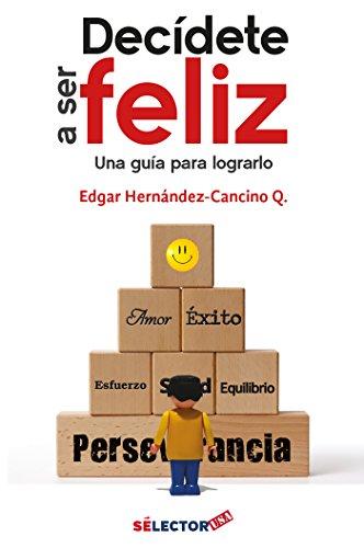 Descargar Libro Decídete a ser feliz: Una guía para lograr ser feliz de Edgar Cancino-Hernandez