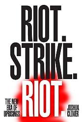 Riot. Strike. Riot.: The New Era of Uprisings