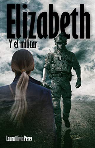 Elizabeth y El Militar eBook: Laura Olivia Pérez: Amazon.es: Tienda Kindle