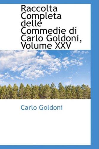 Raccolta Completa delle Commedie di Carlo Goldoni, Volume XXV: 25