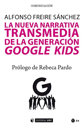 La nueva narrativa transmedia de la generación Google Kids (Manuales nº 554) por Alfonso Freire Sánchez