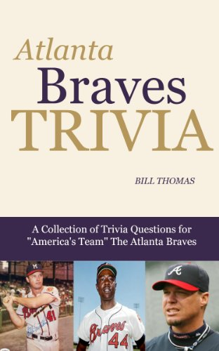 Atlanta Braves Trivia: A Collection of Trivia Questions for America's Team The Atlanta Braves (Major League Baseball Trivia Series Book 1) (English Edition) (Braves Chipper Jones Atlanta Baseball)