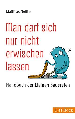 Man darf sich nur nicht erwischen lassen: Handbuch der kleinen Sauereien (Beck Paperback)
