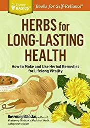 [Herbs for Long-Lasting Health: How to Make and Use Herbal Remedies for Lifelong Vitality. a Storey Basics(r) Title] (By: Rosemary Gladstar) [published: May, 2014]