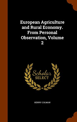 European Agriculture and Rural Economy. From Personal Observation, Volume 2
