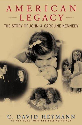 American Legacy: The Story of John and Caroline Kennedy by C. David Heymann (2007-07-02)