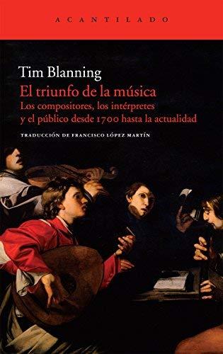 El triunfo de la música : los compositores, los intérpretes y el público desde 1700 hasta la actualidad by Tim Blanning(2011-11-01)