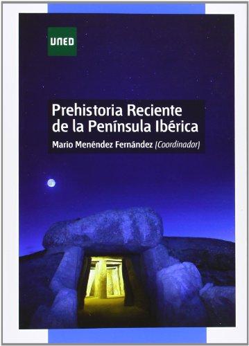 Prehistoria reciente de la península ibérica (GRADO) por Mario MENÉNDEZ FERNÁNDEZ