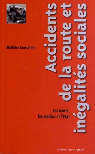 Accidents de la route et inégalités sociales : Les morts, les médias et l'Etat par Matthieu Grossetete