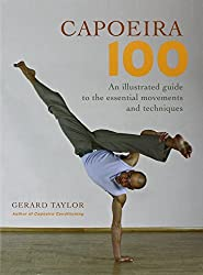 Capoeira 100: An Illustrated Guide to the Essential Movements and Techniques by Gerard Taylor (2007-01-09)