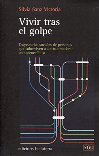 VIVIR TRAS EL GOLPE: Trayectorias sociales de personas que sobreviven a un traumatismo craneoencefálico (SGU) por SILVIA SANZ VICTORIA