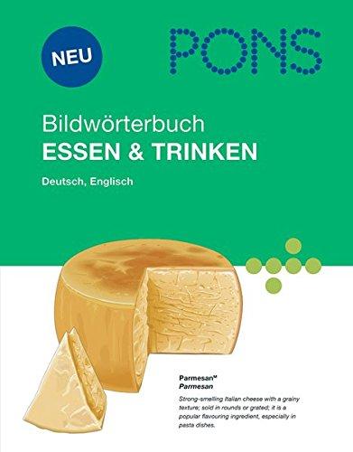 PONS Bildwörterbuch ESSEN & TRINKEN: Rund 1700 Begriffe in Bild und Wort, Englisch und Deutsch