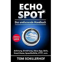 Echo Spot - Das umfassende Handbuch: Anleitung, Einrichtung, Alexa-App, Skills, Smart Home, Sprachbefehle, IFTTT, uvm. (German Edition)