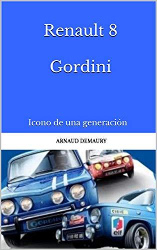 Renault 8 Gordini: Icono de una generación por Arnaud Demaury