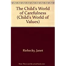 The Child's World of Carefulness (The Childs World of Values)