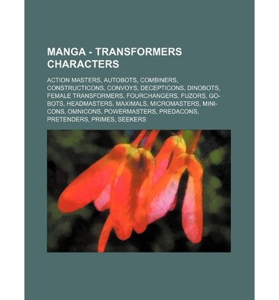 [ Manga - Transformers Characters: Action Masters, Autobots, Combiners, Constructicons, Convoys, Decepticons, Dinobots, Female Transformers, Fourchanger Source Wikia ( Author ) ] { Paperback } 2011 (Action Master Transformers)
