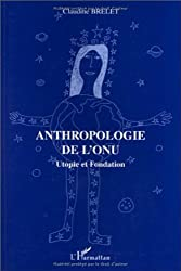 Anthropologie de l'ONU: Utopie et fondation