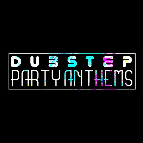 Dubstep Party Anthems