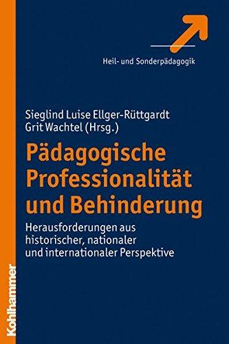 Pädagogische Professionalität und Behinderung: Herausforderungen aus historischer, nationaler und internationaler Perspektive