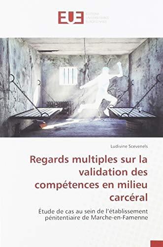 Regards multiples sur la validation des compétences en milieu carcéral: Étude de cas au sein de l'établissement pénitentiaire de Marche-en-Famenne