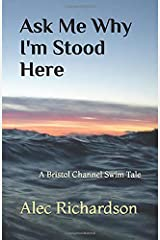 Ask Me Why I'm Stood Here: A Bristol Channel Swim Tale Paperback