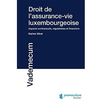 Droit de l'assurance-vie luxembourgeoise: Aspects contractuels, régulatoires et financiers