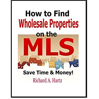 How to Find Wholesale Properties on the MLS: Save Thousands of Dollars in Time and Money (English Edition)