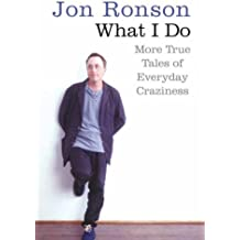 What I Do: More True Tales of Everyday Craziness by Jon Ronson (2-Nov-2007) Paperback