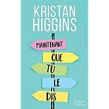 Maintenant que tu le dis... : La nouvelle comédie de Kristan Higgins ! (HarperCollins)