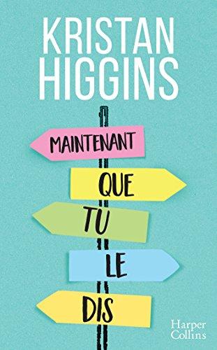Maintenant que tu le dis...: la nouvelle comédie de Kristan Higgins ! par Kristan Higgins