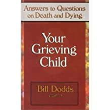 [{ Your Grieving Child: Answers to Questions on Death and Dying - By Dodds, Bill ( Author ) Mar - 01- 2001 ( Paperback ) } ]