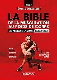 La bible de la musculation au poids de corps: Tome 2 - Séances d'entraînement : 450 programmes spécifiques
