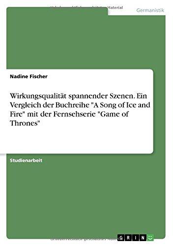 """Wirkungsqualität spannender Szenen. Ein Vergleich der Buchreihe """"A Song of Ice and Fire"""" mit der Fernsehserie """"Game of Thrones"""""""